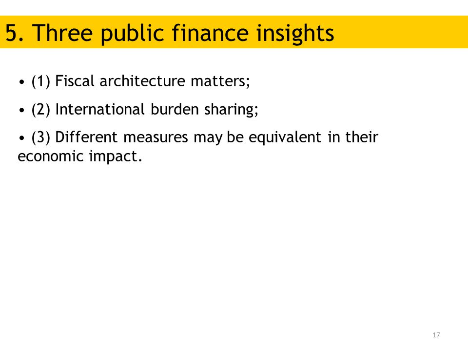 17 (1) Fiscal architecture matters; (2) International burden sharing; (3) Different measures may be equivalent in their economic impact.
