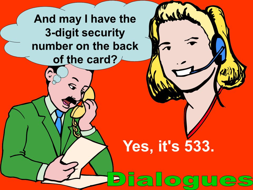 And may I have the 3-digit security number on the back of the card? Yes, it's 533.