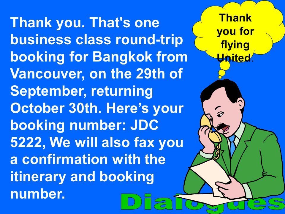 Thank you. That's one business class round-trip booking for Bangkok from Vancouver, on the 29th of September, returning October 30th. Heres your booki