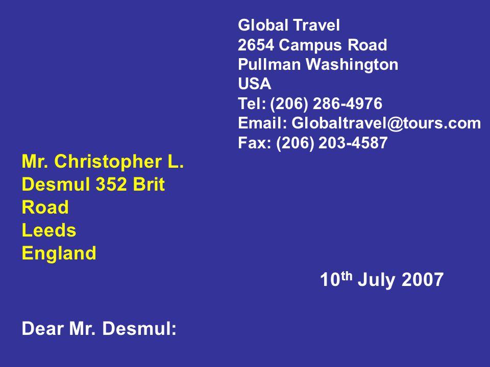 Global Travel 2654 Campus Road Pullman Washington USA Tel: (206) 286-4976 Email: Globaltravel@tours.com Fax: (206) 203-4587 Mr. Christopher L. Desmul