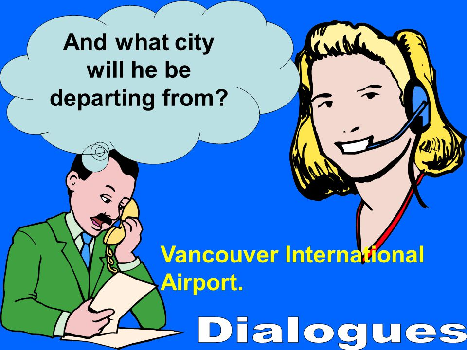 And what city will he be departing from? Vancouver International Airport.