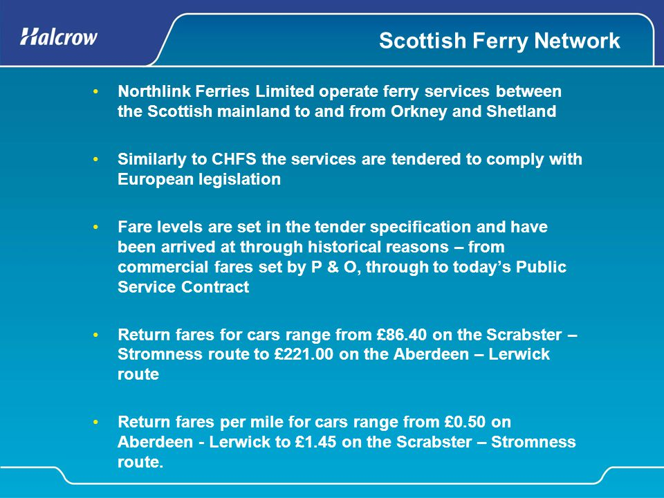 Scottish Ferry Network Northlink Ferries Limited operate ferry services between the Scottish mainland to and from Orkney and Shetland Similarly to CHF