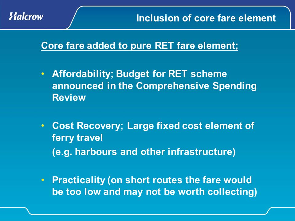 Inclusion of core fare element Core fare added to pure RET fare element; Affordability; Budget for RET scheme announced in the Comprehensive Spending
