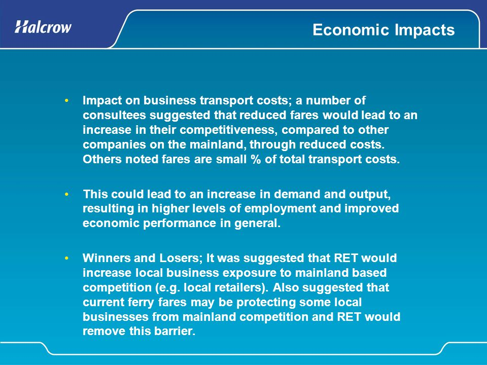 Economic Impacts Impact on business transport costs; a number of consultees suggested that reduced fares would lead to an increase in their competitiv