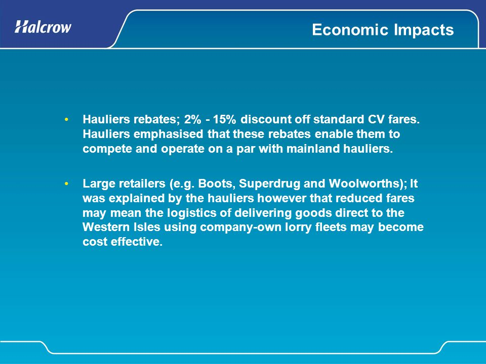 Economic Impacts Hauliers rebates; 2% - 15% discount off standard CV fares. Hauliers emphasised that these rebates enable them to compete and operate