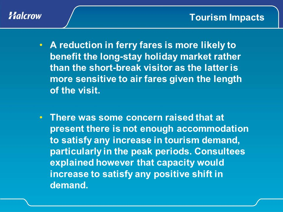 Tourism Impacts A reduction in ferry fares is more likely to benefit the long-stay holiday market rather than the short-break visitor as the latter is
