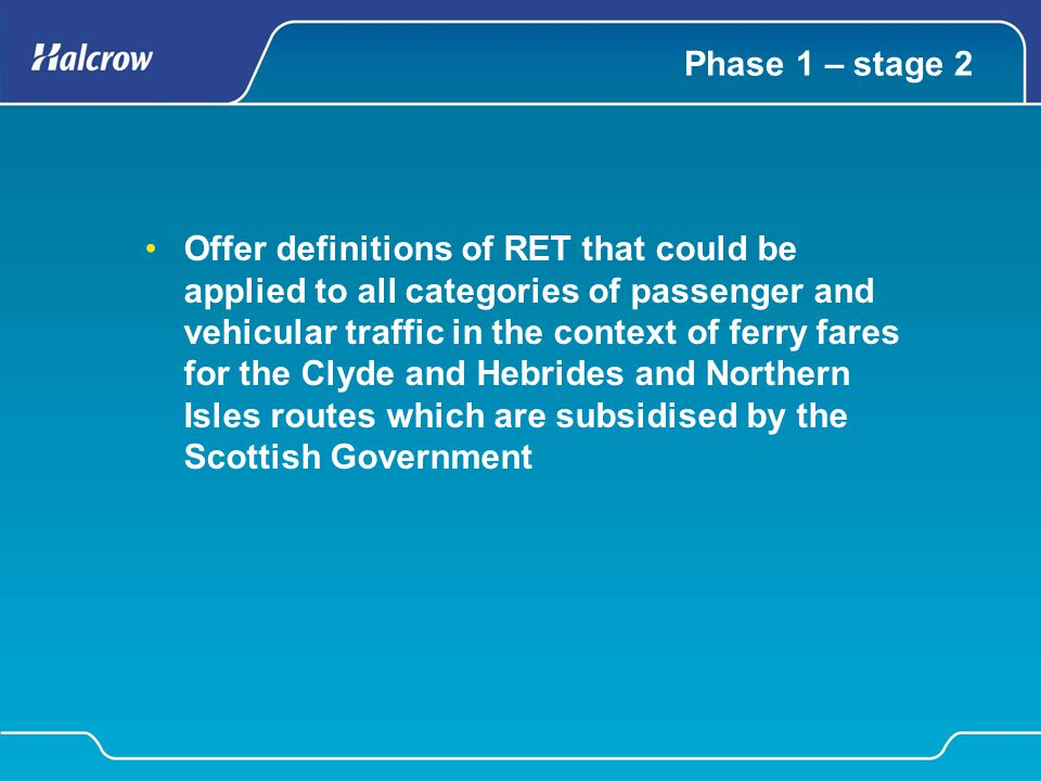 Phase 1 – stage 2 Offer definitions of RET that could be applied to all categories of passenger and vehicular traffic in the context of ferry fares fo