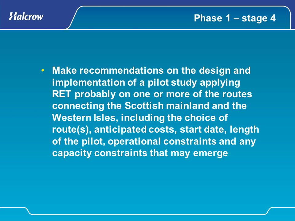 Phase 1 – stage 4 Make recommendations on the design and implementation of a pilot study applying RET probably on one or more of the routes connecting