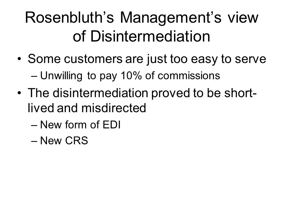 Rosenbluths Managements view of Disintermediation Some customers are just too easy to serve –Unwilling to pay 10% of commissions The disintermediation