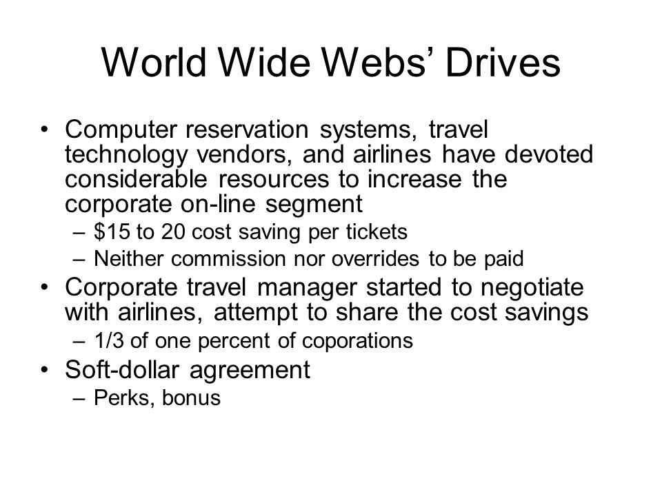 World Wide Webs Drives Computer reservation systems, travel technology vendors, and airlines have devoted considerable resources to increase the corpo
