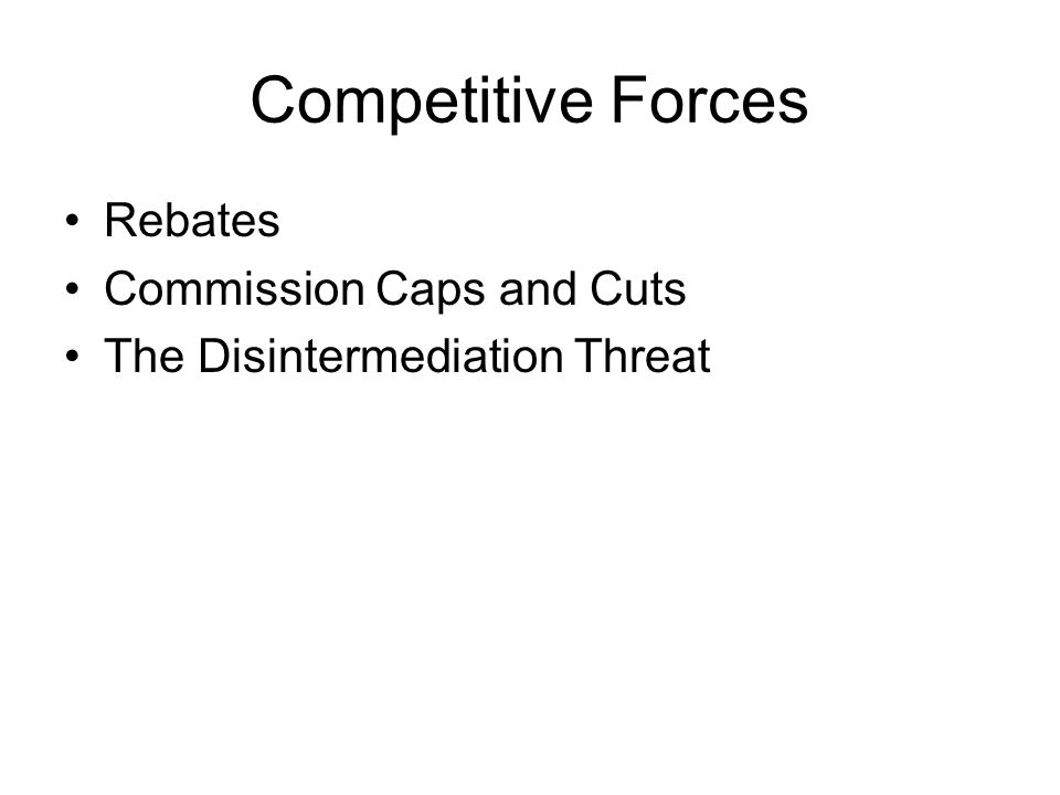 Competitive Forces Rebates Commission Caps and Cuts The Disintermediation Threat