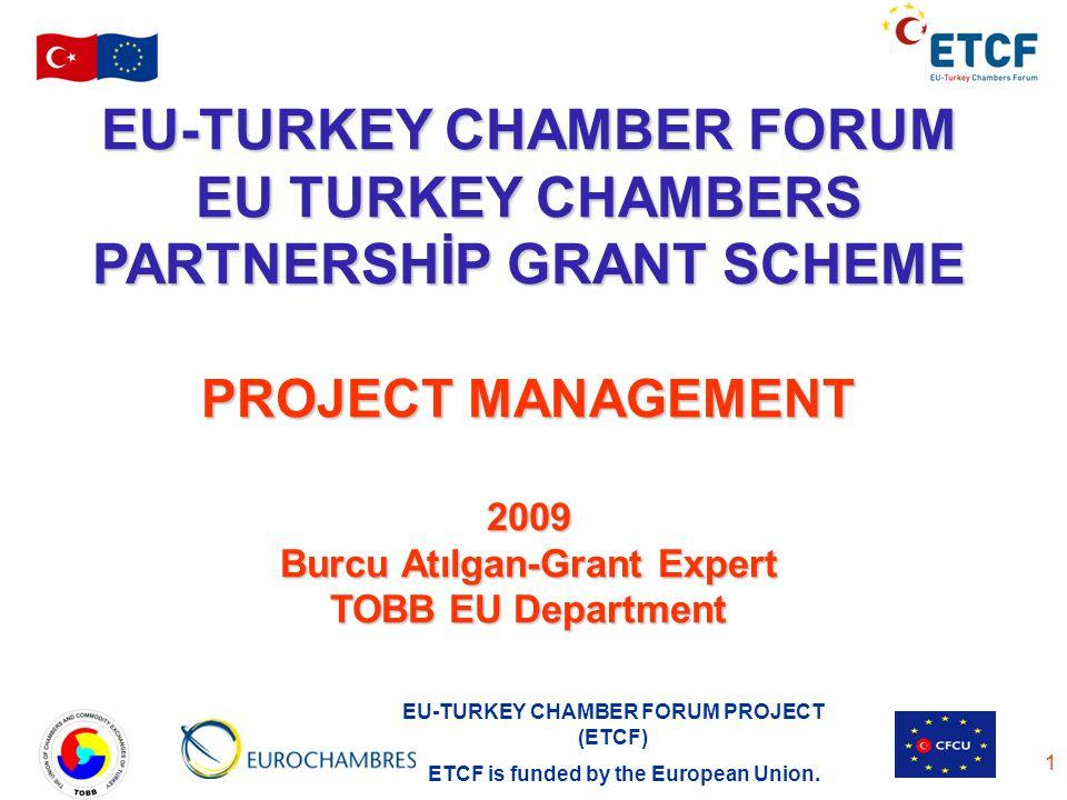 EU-TURKEY CHAMBER FORUM PROJECT (ETCF) ETCF is funded by the European Union. 1 EU-TURKEY CHAMBER FORUM EU TURKEY CHAMBERS PARTNERSHİP GRANT SCHEME PRO