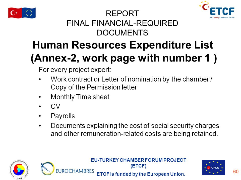 EU-TURKEY CHAMBER FORUM PROJECT (ETCF) ETCF is funded by the European Union. 60 REPORT FINAL FINANCIAL-REQUIRED DOCUMENTS Human Resources Expenditure
