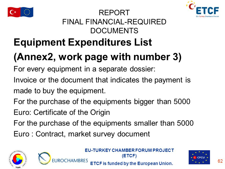 EU-TURKEY CHAMBER FORUM PROJECT (ETCF) ETCF is funded by the European Union. 62 REPORT FINAL FINANCIAL-REQUIRED DOCUMENTS Equipment Expenditures List