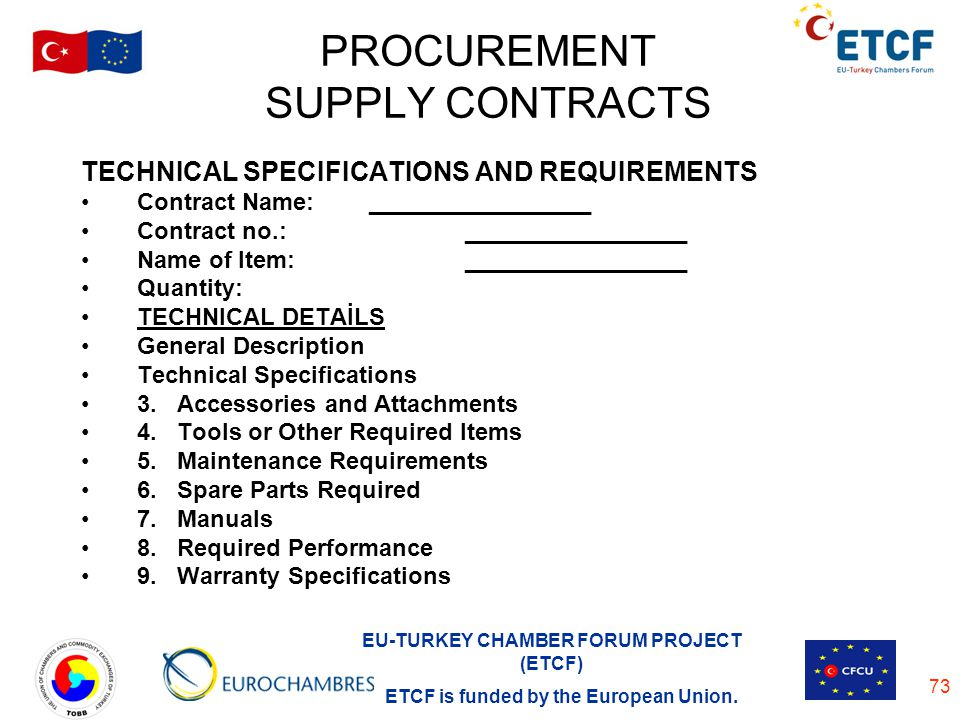 EU-TURKEY CHAMBER FORUM PROJECT (ETCF) ETCF is funded by the European Union. 73 PROCUREMENT SUPPLY CONTRACTS TECHNICAL SPECIFICATIONS AND REQUIREMENTS