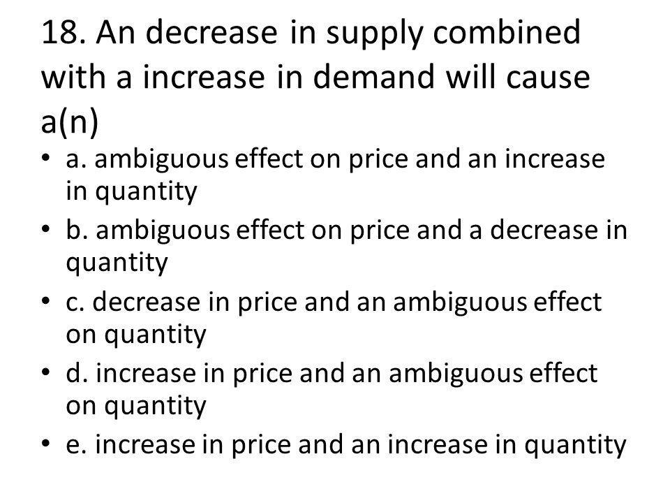 18. An decrease in supply combined with a increase in demand will cause a(n) a.