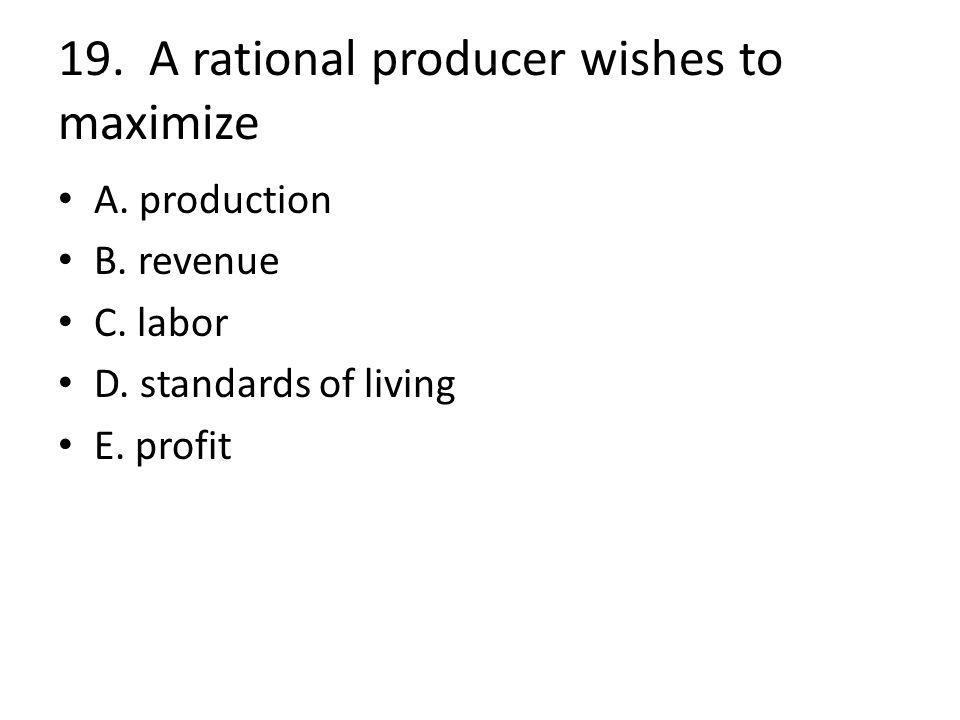 19. A rational producer wishes to maximize A. production B.