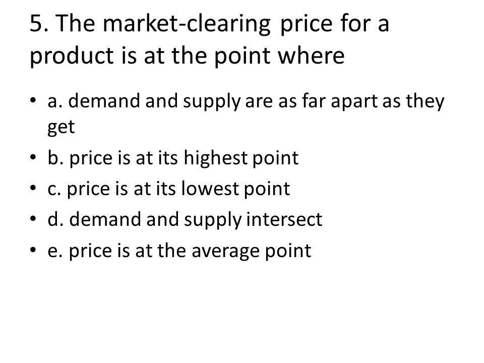 6.If the price for a product is lower than the market-clearing price, there will be a.