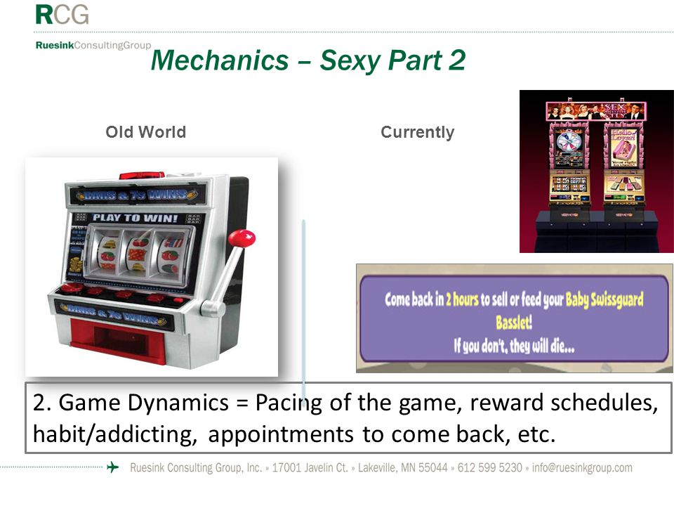 2. Game Dynamics = Pacing of the game, reward schedules, habit/addicting, appointments to come back, etc. CurrentlyOld World Mechanics – Sexy Part 2