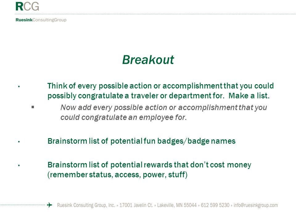 Breakout Think of every possible action or accomplishment that you could possibly congratulate a traveler or department for. Make a list. Now add ever