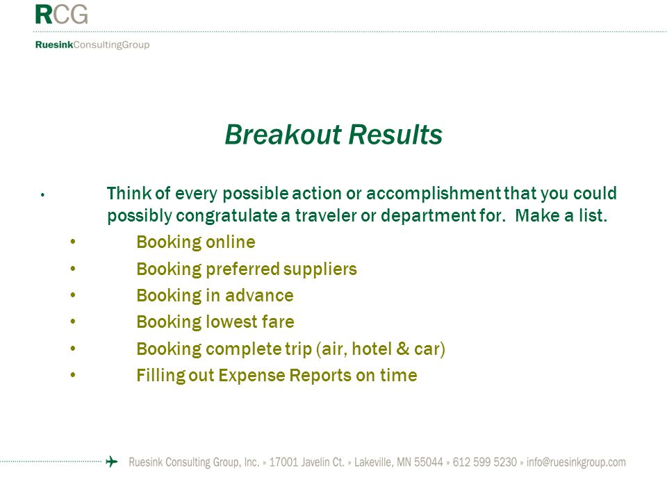 Breakout Results Think of every possible action or accomplishment that you could possibly congratulate a traveler or department for. Make a list. Book