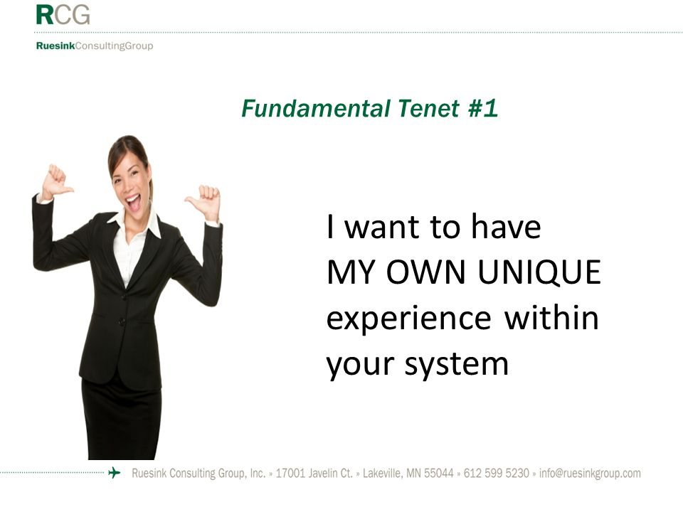 Fundamental Tenet #1 I want to have MY OWN UNIQUE experience within your system
