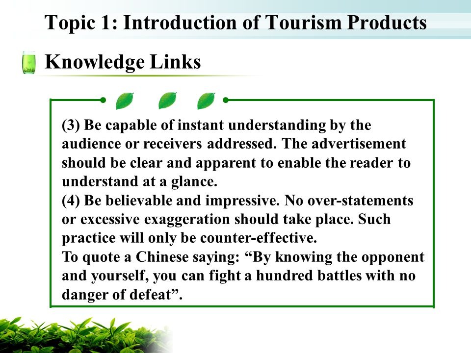 Topic 1: Introduction of Tourism Products Knowledge Links (3) Be capable of instant understanding by the audience or receivers addressed. The advertis