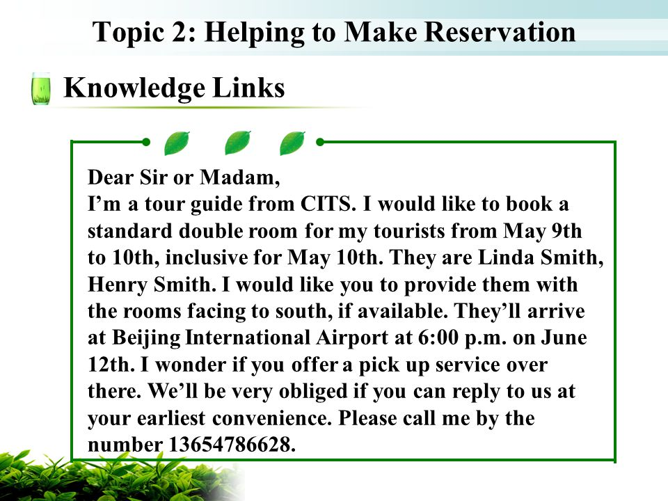 Topic 2: Helping to Make Reservation Knowledge Links Dear Sir or Madam, Im a tour guide from CITS. I would like to book a standard double room for my