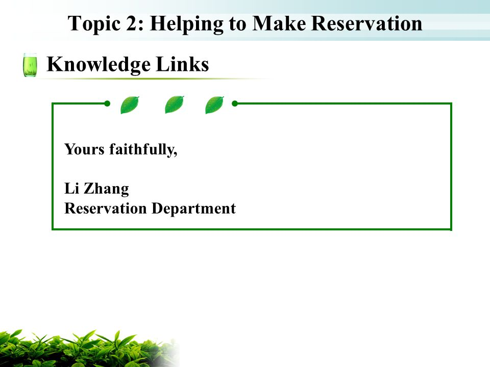 Topic 2: Helping to Make Reservation Knowledge Links Yours faithfully, Li Zhang Reservation Department