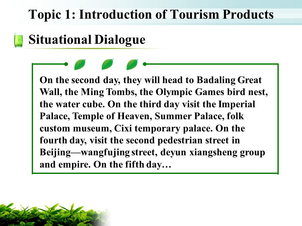 Topic 1: Introduction of Tourism Products Situational Dialogue On the second day, they will head to Badaling Great Wall, the Ming Tombs, the Olympic G