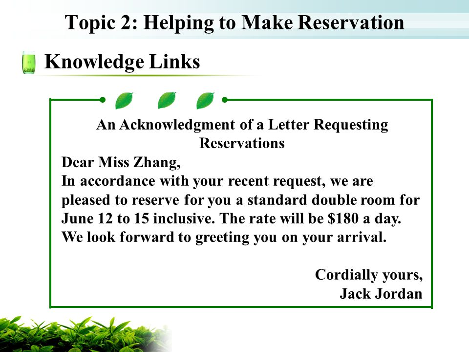 Topic 2: Helping to Make Reservation Knowledge Links An Acknowledgment of a Letter Requesting Reservations Dear Miss Zhang, In accordance with your re