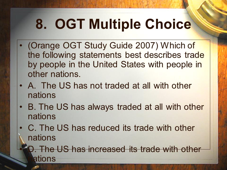 8. OGT Multiple Choice (Orange OGT Study Guide 2007) Which of the following statements best describes trade by people in the United States with people