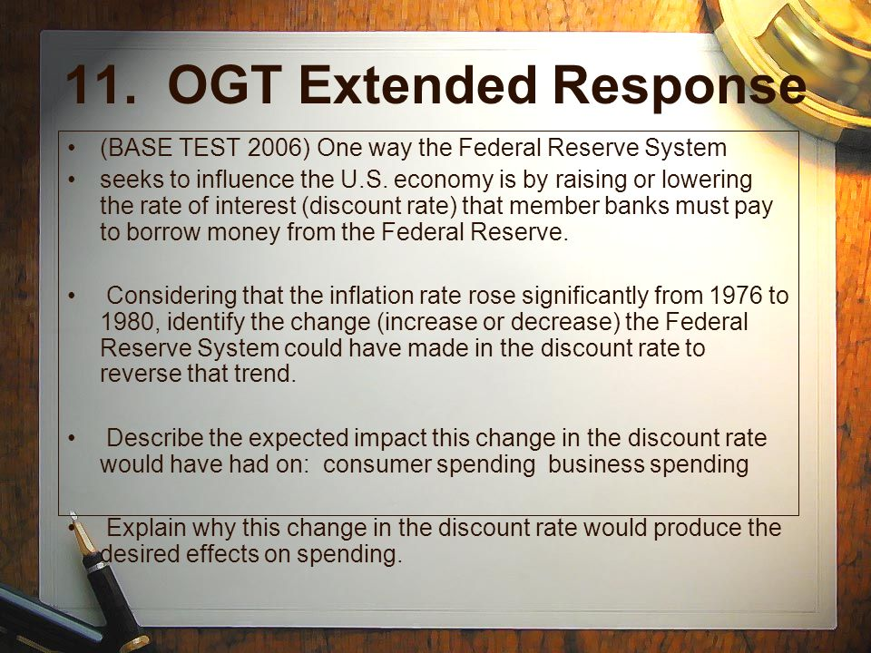 11. OGT Extended Response (BASE TEST 2006) One way the Federal Reserve System seeks to influence the U.S. economy is by raising or lowering the rate o