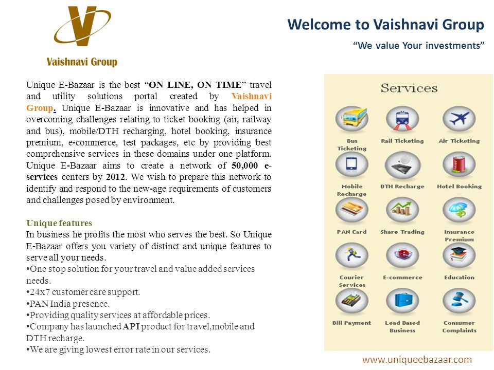 Welcome to Vaishnavi Group We value Your investments Unique E-Bazaar is the best ON LINE, ON TIME travel and utility solutions portal created by Vaishnavi Group.