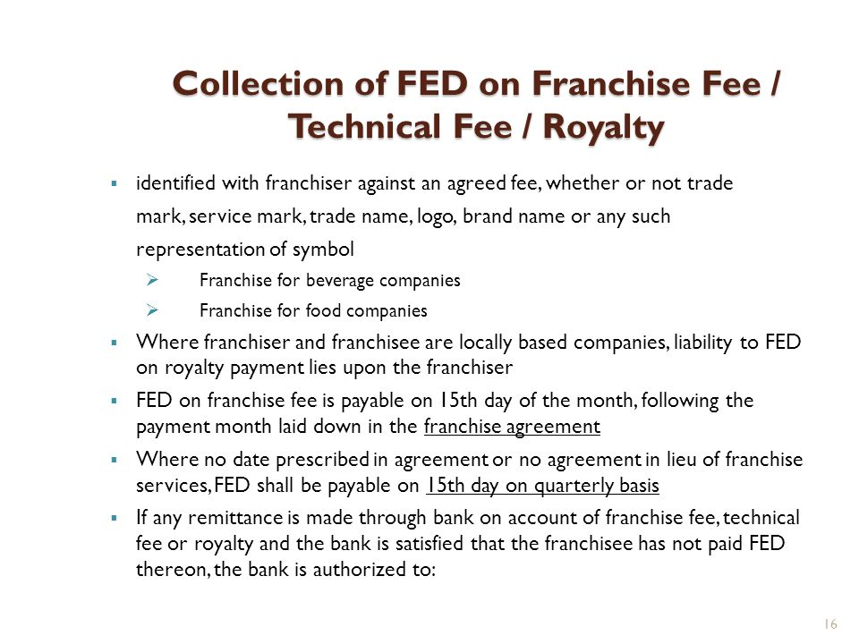 16 Collection of FED on Franchise Fee / Technical Fee / Royalty identified with franchiser against an agreed fee, whether or not trade mark, service m