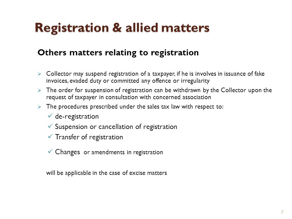 7 Registration & allied matters Others matters relating to registration Collector may suspend registration of a taxpayer, if he is involves in issuanc