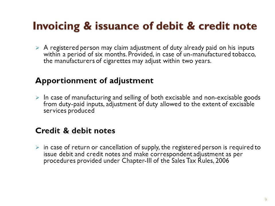 9 Invoicing & issuance of debit & credit note A registered person may claim adjustment of duty already paid on his inputs within a period of six months.
