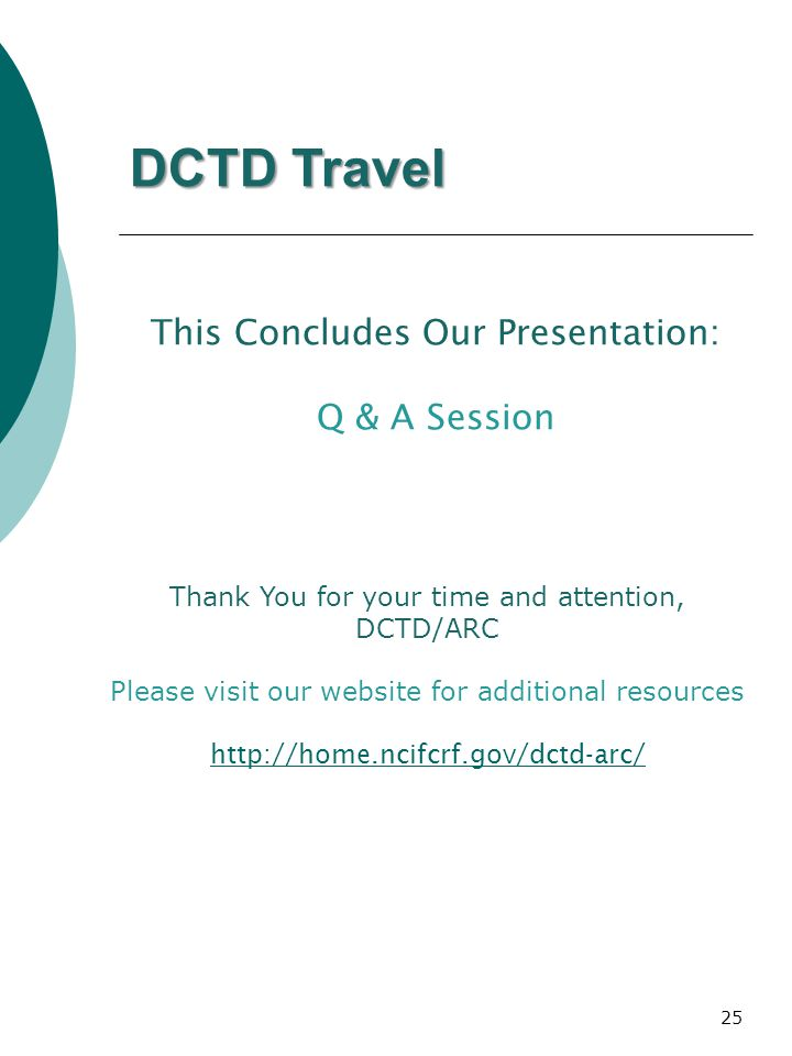 25 This Concludes Our Presentation: Q & A Session Thank You for your time and attention, DCTD/ARC Please visit our website for additional resources http://home.ncifcrf.gov/dctd-arc/ DCTD Travel