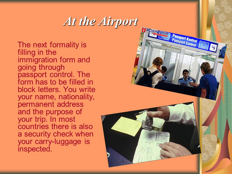 At the Airport The next formality is filling in the immigration form and going through passport control.