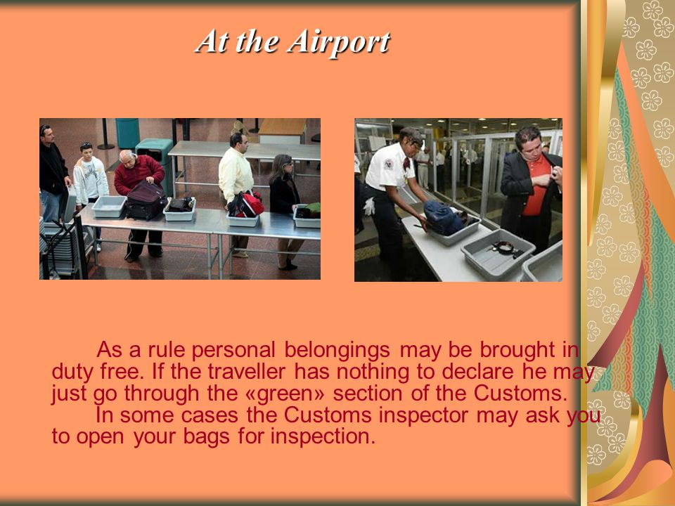 At the Airport As a rule personal belongings may be brought in duty free.