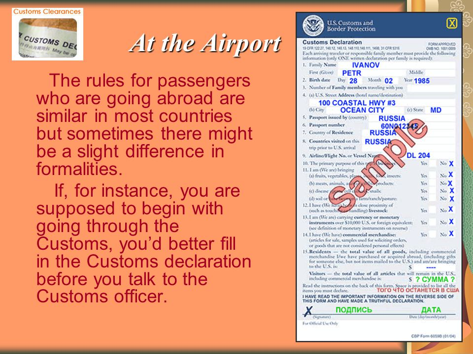 At the Airport The rules for passengers who are going abroad are similar in most countries but sometimes there might be a slight difference in formalities.