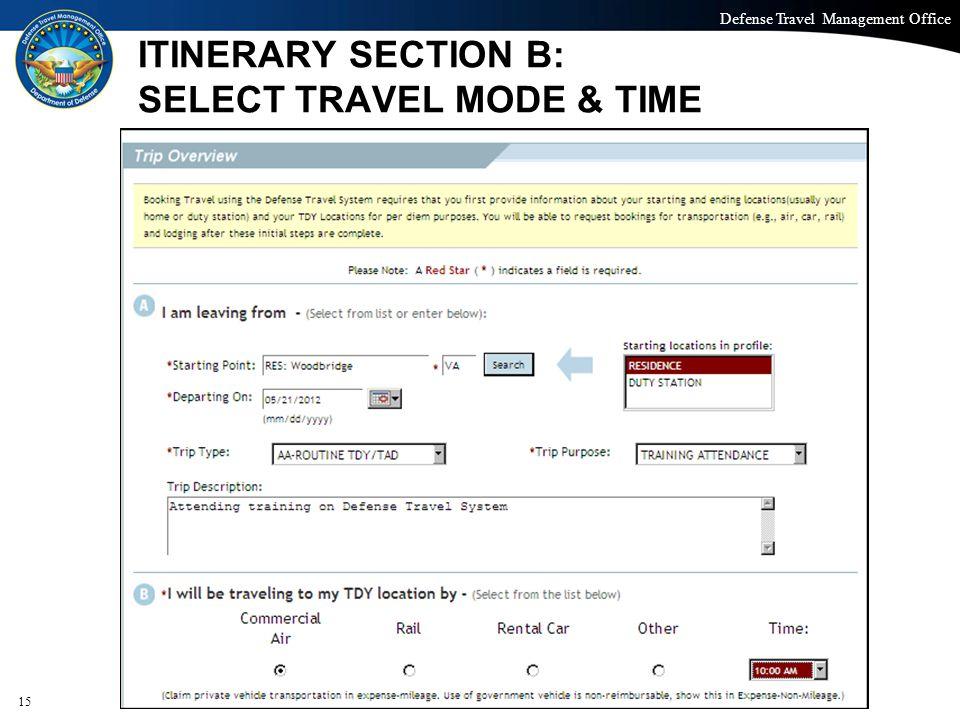 Defense Travel Management Office Office of the Under Secretary of Defense (Personnel and Readiness) ITINERARY SECTION B: SELECT TRAVEL MODE & TIME 15
