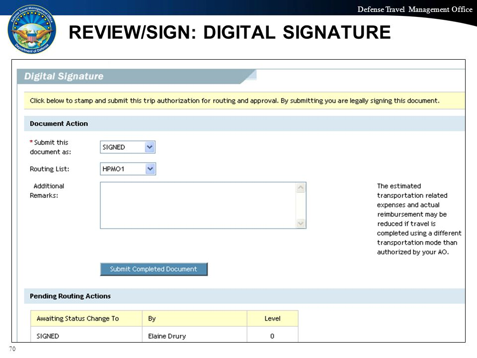 Defense Travel Management Office Office of the Under Secretary of Defense (Personnel and Readiness) REVIEW/SIGN: DIGITAL SIGNATURE 70