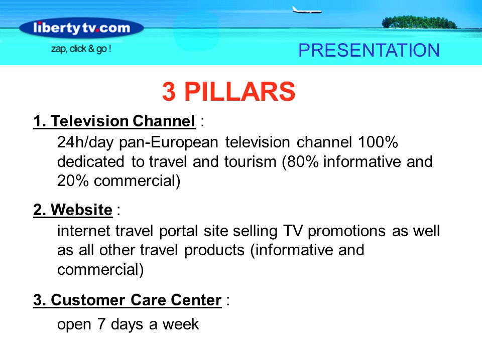 FACTSHEET 1. Television Channel : 24h/day pan-European television channel 100% dedicated to travel and tourism (80% informative and 20% commercial) 2.