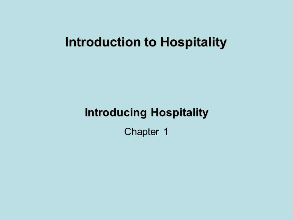 Introducing Hospitality Chapter 1 Introduction to Hospitality