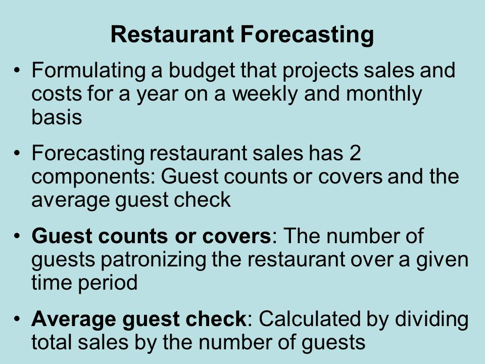 Restaurant Forecasting Formulating a budget that projects sales and costs for a year on a weekly and monthly basis Forecasting restaurant sales has 2