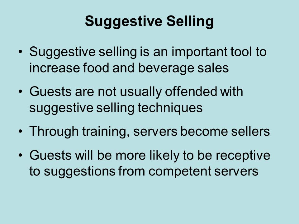 Suggestive Selling Suggestive selling is an important tool to increase food and beverage sales Guests are not usually offended with suggestive selling