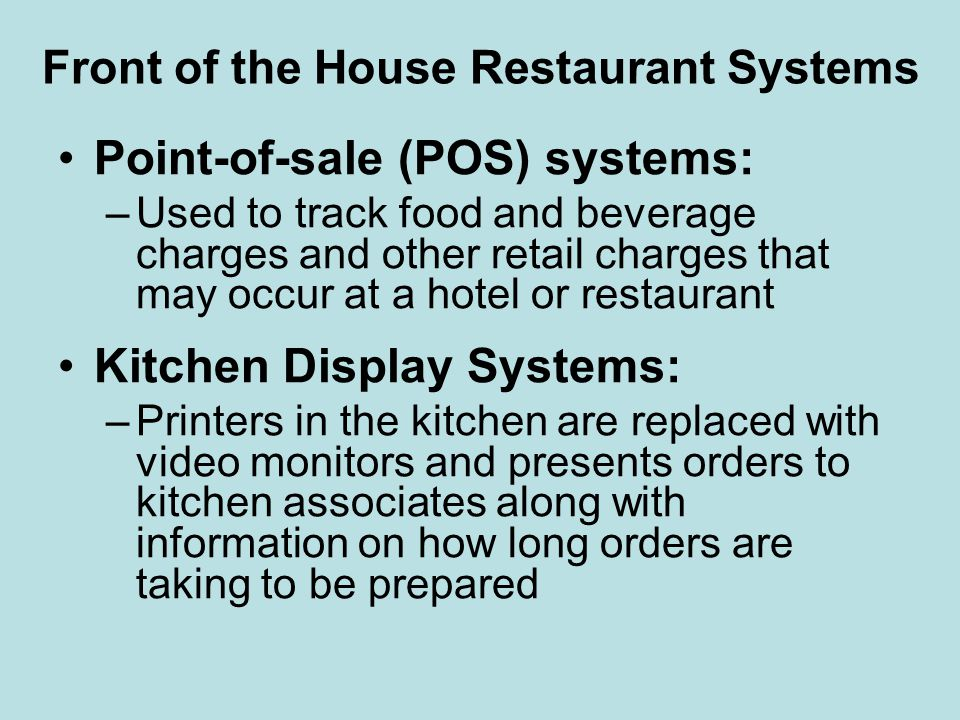 Front of the House Restaurant Systems Guest Services Solutions: –Applications that are designed to help a restaurateur develop a dining relationship with guests –Applications include a frequent-diner management program, delivery management with caller ID interface, and guest accounts receivable to manage home accounts and gift certificate management