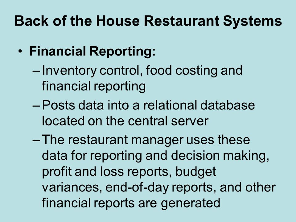 Back of the House Restaurant Systems Financial Reporting: –Inventory control, food costing and financial reporting –Posts data into a relational datab