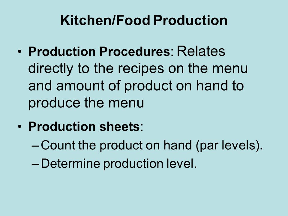 Kitchen/Food Production Production Procedures: Relates directly to the recipes on the menu and amount of product on hand to produce the menu Productio